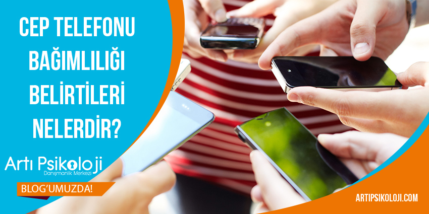 Cep Telefonu Bağımlılığı Belirtileri Nelerdir?, Artı Psikoloji